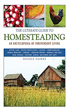The Ultimate Guide to Homesteading: An Encyclopedia of Independent Living 9781616081355