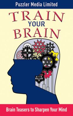 Train Your Brain: Brain Teasers to Sharpen Your Mind 9781616081379