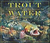 Trout Water: In Pursuit of the World's Most Beautiful Fish 7445184