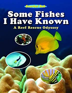Some Fishes I Have Known: A Reef Rescue Odyssey 9781616081409