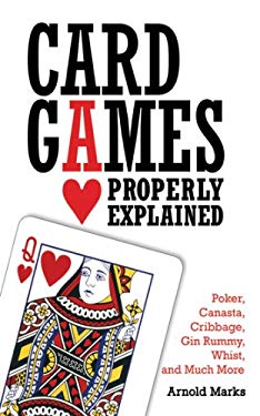 Card Games Properly Explained: Poker, Canasta, Cribbage, Gin Rummy, Whist, and Much More 9781616081454
