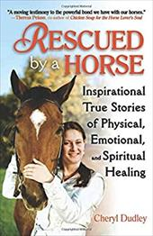 Rescued by a Horse: Inspirational True Stories of Physical, Emotional, and Spiritual Healing