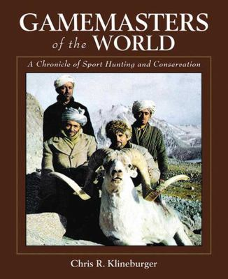 Gamemasters of the World: A Chronicle of Sport Hunting and Conservation: An Autobiography of the Pioneer of Asian Hunting & Conservation 9781616081577