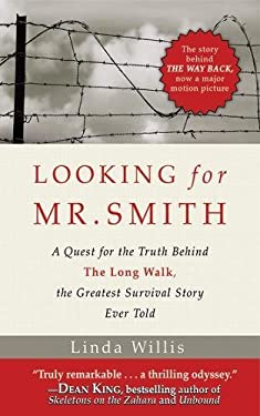 Looking for Mr. Smith: Seeking the Truth Behind the Long Walk, the Greatest Survival Story Ever Told 9781616081584