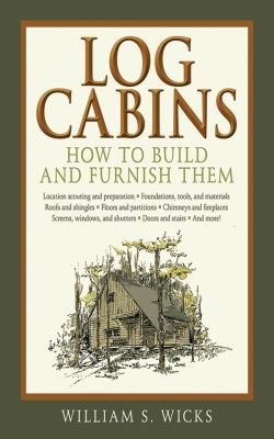 Log Cabins: How to Build and Furnish Them 9781616081843