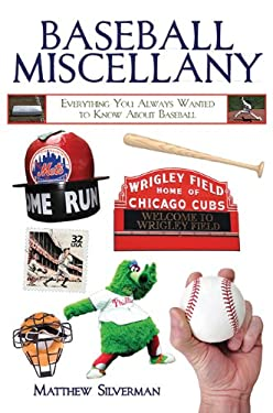 Baseball Miscellany: Everything You Always Wanted to Know about Baseball 9781616081966