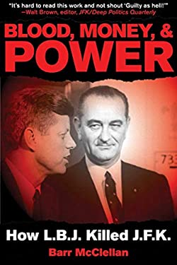 Blood, Money, & Power: How LBJ Killed JFK 9781616081973