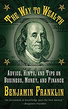 The Way to Wealth: Advice, Hints, and Tips on Business, Money, and Finance 9781616082017