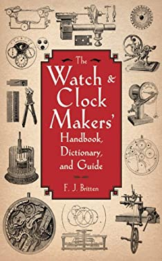 The Watch & Clock Makers' Handbook, Dictionary, and Guide 9781616082055