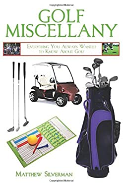 Golf Miscellany: Everything You Always Wanted to Know about Golf 9781616082567
