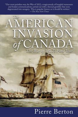 The American Invasion of Canada: The War of 1812's First Year 9781616083359