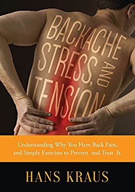 Backache, Stress, and Tension: Understanding Why You Have Back Pain and Simple Exercises to Prevent and Treat It 9781616083410