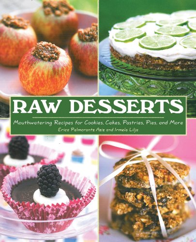 Raw Desserts: Mouthwatering Recipes for Cookies, Cakes, Pastries, Pies, and More 9781616083472