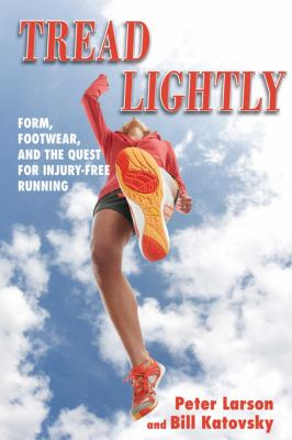 Tread Lightly: Form, Footwear, and the Quest for Injury-Free Running 9781616083748