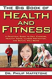 The Big Book of Health and Fitness: A Practical Guide to Diet, Exercise, Healthy Aging, Illness Prevention, and Sexual Well-Being 16605579