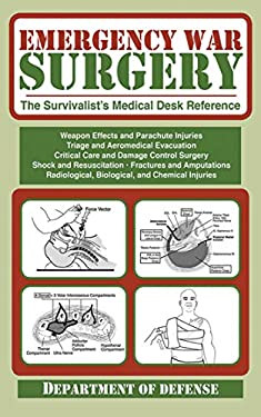 Emergency War Surgery: The Survivalist's Medical Desk Reference 9781616083908