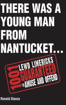 There Was a Young Man from Nantucket: 1,001 Lewd Limericks Guaranteed to Amuse and Offend 9781616084202