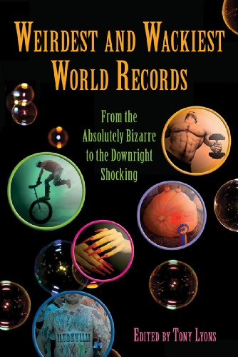 Weirdest and Wackiest World Records: From the Absolutely Bizarre to the Downright Shocking 9781616084387