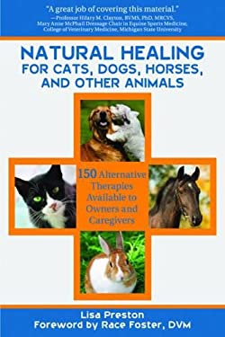 Natural Healing for Cats, Dogs, Horses, and Other Animals: 150 Alternative Therapies Available to Owners and Caregivers 9781616084615