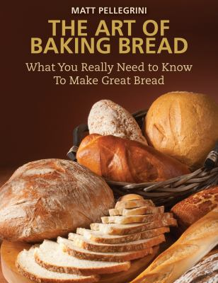 The Art of Baking Bread: What You Really Need to Know to Make Great Bread 9781616085377
