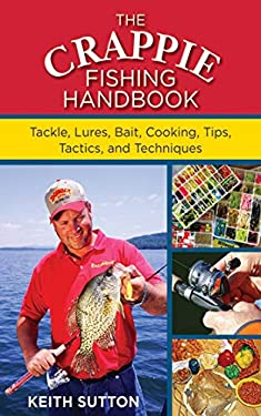 The Crappie Fishing Handbook: Tackles, Lures, Bait, Cooking, Tips, Tactics, and Techniques 9781616085407