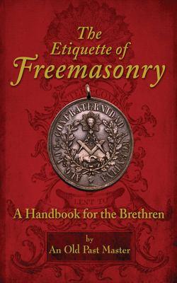 The Etiquette of Freemasonry: A Handbook for the Brethren 9781616085414