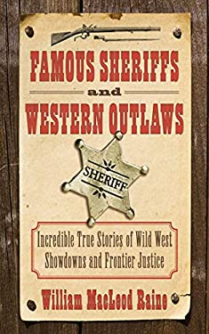 Famous Sheriffs and Western Outlaws: Incredible True Stories of Wild West Showdowns and Frontier Justice 9781616085421