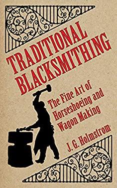 Traditional Blacksmithing: The Fine Art of Horseshoeing and Wagon Making 9781616085513
