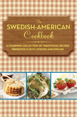 The Swedish-American Cookbook: A Charming Collection of Traditional Recipes Presented in Both Swedish and English 9781616085575