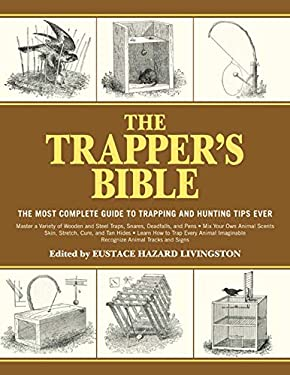 The Trapper's Bible: The Most Complete Guide on Trapping and Hunting Tips Ever 9781616085599
