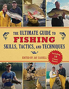 The Ultimate Guide to Fishing Skills, Tactics, and Techniques: A Comprehensive Guide to Catching Bass, Trout, Salmon, Walleyes, Panfish, Saltwater Gam 9781616085612