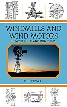 Windmills and Wind Motors: How to Build and Run Them 9781616085636
