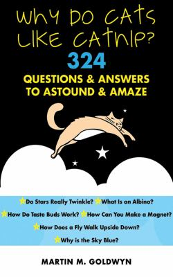 Why Do Cats Like Catnip?: 324 Questions and Answers to Astound and Amaze 9781616085759