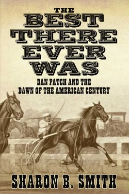 Best There Ever Was: Dan Patch and the Dawn of the American Century 9781616085858