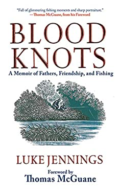 Blood Knots: A Memoir of Fathers, Friendship, and Fishing 9781616085872
