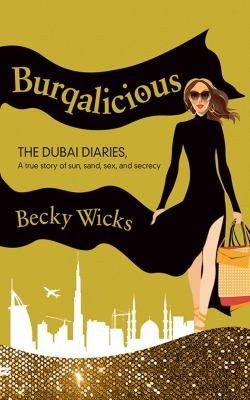 Burqalicious: The Dubai Diaries: A True Story of Sun, Sand, Sex, and Secrecy 9781616085896