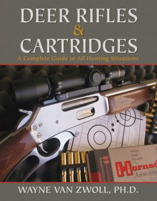 Deer Rifles & Cartridges: A Complete Guide to All Hunting Situations 9781616085957