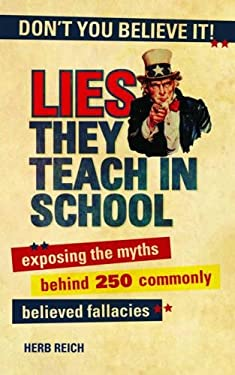 Lies They Teach in School: Exposing the Myths Behind 250 Commonly Believed Fallacies 9781616085964