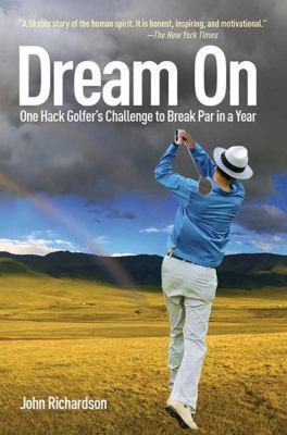 Dream on: One Hack Golfer's Challenge to Break Par in a Year 9781616085988