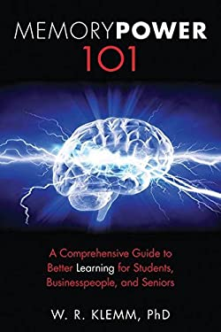 Memory Power 101: A Comprehensive Guide to Better Learning for Students, Businesspeople, and Seniors 9781616086121