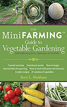 The Mini Farming Guide to Vegetable Gardening: Self-Sufficiency from Asparagus to Zucchini 9781616086152