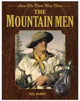 The Mountain Men: How the West Was Won 9781616086169