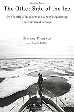 The Other Side of the Ice: One Family's Treacherous Journey Negotiating the Northwest Passage 9781616086237