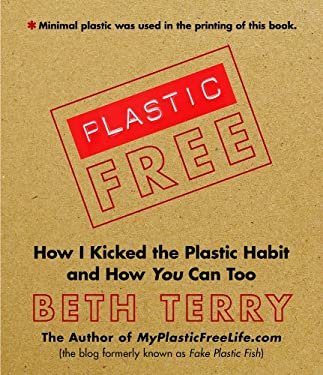 Plastic-Free: How I Kicked the Plastic Habit and How You Can Too 9781616086244