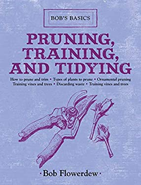 Pruning, Training, and Tidying: Bob's Basics 9781616086251