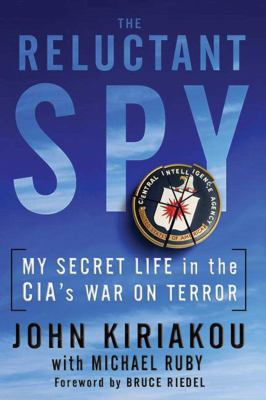 The Reluctant Spy: My Secret Life in the CIA's War on Terror 9781616086282