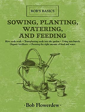 Sowing, Planting, Watering, and Feeding: Bob's Basics 9781616086367