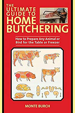 The Ultimate Guide to Home Butchering: How to Prepare Any Animal or Bird for the Table or Freezer 9781616086435