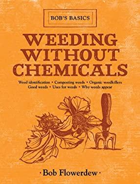 Weeding Without Chemicals: Bob's Basics 9781616086473