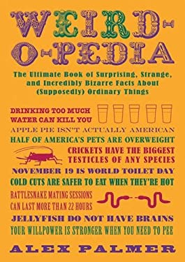 Weird-O-Pedia: The Ultimate Book of Surprising, Strange, and Incredibly Bizarre Facts about (Supposedly) Ordinary Things 9781616086480